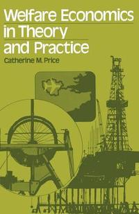 Welfare economics in theory and practice Catherine M. Price