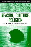 Reason, culture, religion The metaphysics of world politics