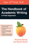 The handbook of academic writing: a fresh approach/ Rowena Murray and Sarah Moore