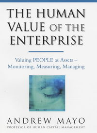 The human value of the enterprise valuing people as assets monitoring, measuring managing