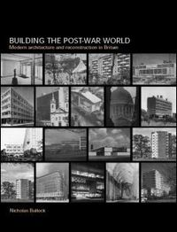 Building the post-war world modern architecture and reconstruction in Britain