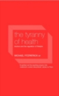 The tyranny of health; doctors and the regulation of lifestyle