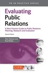 Evaluating public relations; a best practice guide to public relations planning, research and evaluation