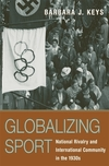 Globalizing sport national rivalry and international community in the 1930s