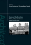 Colonial modernities building, dwelling and architecture in British India and Ceylon