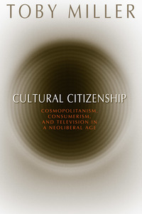 Cultural citizenship; cosmopolitanism, consumerism, and television in a neoliberal age
