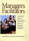 Managers as facilitators a practical guide to getting work done in a changing workplace