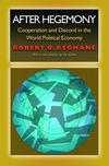 After hegemony: cooperation and discord in the world political economy; with a new preface by the author/ Robert O. Keohane