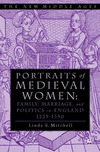 Portraits of medieval women family, marriage, and politics in England, 1225-1350