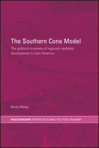 The Southern Cone model the political economy of regional capitalist development in Latin America