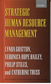 Strategic human resource management: corporate rhetoric and human reality/ Lynda Gratton, Veronica Hope Hailey, Philip Stiles and Katie Truss
