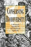 Conserving biodiversity: a research agenda for development agencies: report of a panel of the Board on Science and Technology for International Development, U.S. National Research Council