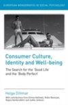 Consumer culture, identity, and well-being the search for the 'good life' and the 'body perfect'