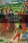 The formation of a persecuting society; authority and deviance in Western Europe, 950-1250