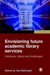 Envisioning future academic library services initiatives, ideas and challenges