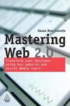 Mastering Web 2.0 transform your business using key website and social media tools