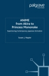 Anim�e from Akira to Princess Mononoke experiencing contemporary Japanese animation