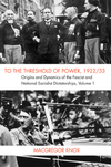 To the threshold of power, 1922/33 vol. 1 origins and dynamics of the fascist and National Socialist dictatorships