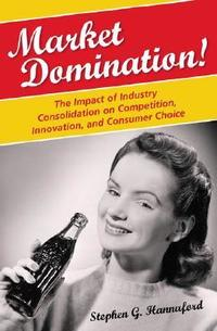 Market domination! the impact of industry consolidation on competition, innovation, and consumer choice