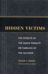 Hidden victims the effects of the death penalty on families of the accused