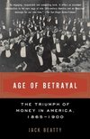 Age of betrayal the triumph of money in America, 1865-1900