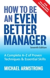 How to be an even better manager a complete A-Z of proven techniques & essential skills
