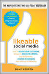 Likeable social media how to delight your customers, create an irresistible brand, and be generally amazing on Facebook (and other social networks)