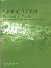 Going down football in crisis: how the game went from boom to bust