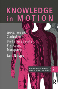 Knowledge in motion space, time, and curriculum in undergraduate physics and management
