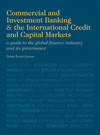 Commercial and investment banking and the international credit and capital markets a guide to the global finance industry and its governance