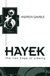 Hayek the iron cage of liberty