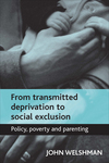 From transmitted deprivation to social exclusion policy, poverty, and parenting
