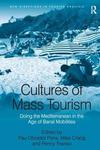 Cultures of mass tourism doing the Mediterranean in the age of banal mobilities