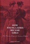 How young ladies became girls the Victorian origins of American girlhood