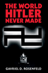 The world Hitler never made alternate history and the memory of Nazism