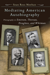 Mediating American autobiography photography in Emerson, Thoreau, Douglass, and Whitman