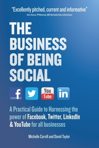 The business of being social a practical guide to harnessing the power of Facebook, Twitter, LinkedIn and YouTube for all businesses