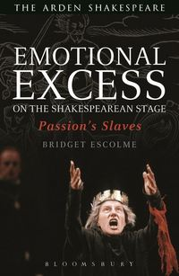 Emotional excess on the Shakespearean stage passion's slaves