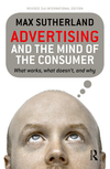 Advertising and the mind of the consumer: what works, what doesn't, and why/ Max Sutherland