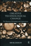 Creative technological change: the shaping of technology and organisations/ Ian McLoughlin