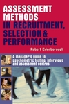 Assessment methods in recruitment, selection & performance a manager's guide to psychometric testing, interviews and assessment centres
