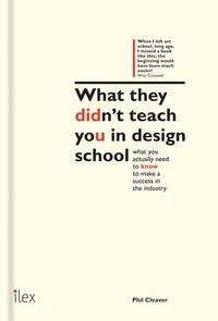 What they didn't teach you in design school an essential tool for your first year in the real world