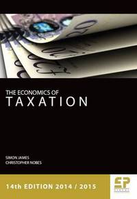 The economics of taxation: principles, policy and practice: 2014/2015/ Simon James, Christopher Nobes