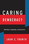 Caring democracy markets, equality, and justice