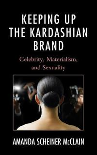 Keeping up the Kardashian brand celebrity, materialism, and sexuality