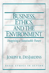 Business, ethics, and the environment: imagining a sustainable future/ Joseph R. DesJardins