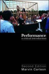 Performance: a critical introduction/ Marvin Albert Carlson
