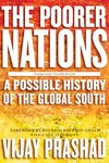 The poorer nations: a possible history of the global South/ Vijay Prashad; with a foreword by Boutros Boutros-Ghali
