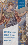 Beyond evidence based policy in public health the interplay of ideas