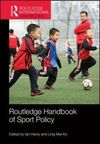 Routledge handbook of sport policy/ edited by Ian Henry and Ling-Mei Ko
